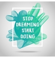 Stop dreaming start doing Inspirational quote vector image vector image