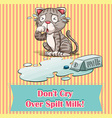 Dont cry over spilt milk vector image