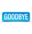 Goodbye blue 3d realistic square isolated button vector image vector image