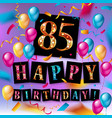 85 years anniversary happy birthday vector image vector image