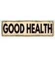 good health vintage rusty metal sign vector image