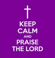 keep calm and praise lord motivational quote vector image vector image