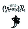 super grandpa lettering poster vector image vector image