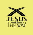 modern hand lettering jesus is the way vector image vector image