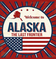 welcome to alaska vintage grunge poster vector image
