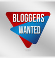 bloggers wanted banner or label vector image