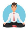businessman sitting in yoga lotus pose vector image vector image