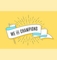 vintage ribbon flag we are champions vector image vector image