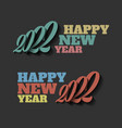 happy new year 2022 sign on the black vector image vector image