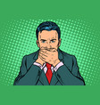 man covered his mouth vector image vector image