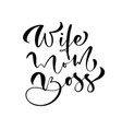 wife mom boss lettering calligraphy text vector image vector image