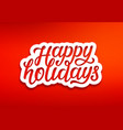 happy holidays modern typography vector image vector image