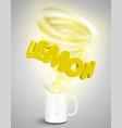 lemon yoghurtdrink in a cup realistic vector image vector image
