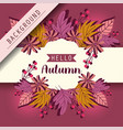 hello autumn leaves season background vector image vector image