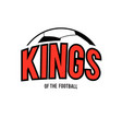 kings of the football ball background image vector image vector image