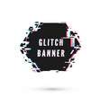 hexagonal banner form in distorted glitch style vector image vector image