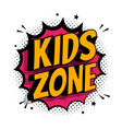 kids zone banner with phrase on pop art vector image vector image