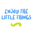 enjoy the little things motivation quote vector image