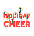 flat people decorating inscription holiday cheer vector image vector image