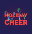 flat people decorating inscription holiday cheer vector image
