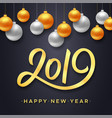 happy new year 2019 background with balls vector image