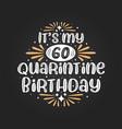 its my 60 quarantine birthday 60th birthday