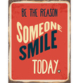 Retro metal sign Be the reason somenone smile vector image vector image