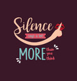 silence says a lot more than you think quotes vector image vector image