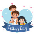 a fathers day template vector image vector image