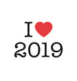 i love 2019 year sticker card or print on t-shirt vector image