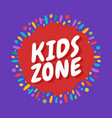kids zone banner with phrase on background of vector image vector image
