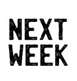 next week stamp on white vector image vector image