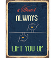Retro metal sign A friend always lift you up vector image vector image