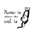 home is where cat is meow power domestic vector image
