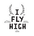 i fly high sign hand lettering design vector image