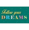 Inscription Follow your Dreams Floral Letters vector image vector image