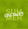 giveaway summer background give away vector image