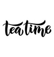 tea time brush lettering hand-drawn composition vector image