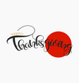 thanksgiving hand drawn text happy thankgiving vector image