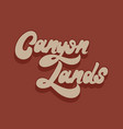 canyon lands hand drawn lettering isolated vector image