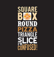 pizza quote and saying good for print design vector image vector image
