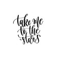 take me to the stars - hand lettering inscription vector image vector image