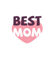best mom pink heart background image vector image