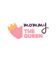 mommy the queen heart crown background imag vector image