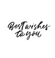 best wishes to you phrase modern calligraphy vector image vector image