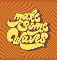 make some waves handwritten lettering made in 90s vector image vector image