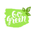 go green badge trendy brush lettering vector image