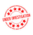 grunge red under investigation word with star vector image vector image
