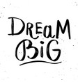 dream big hand lettering phrase isolated on white vector image vector image