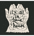 It is all in your hands Calligraphic inspiration vector image